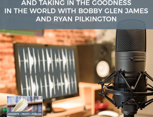 Podcasting, Authenticity, And Taking In The Goodness In The World with Bobby Glen James and Ryan Pilkington
