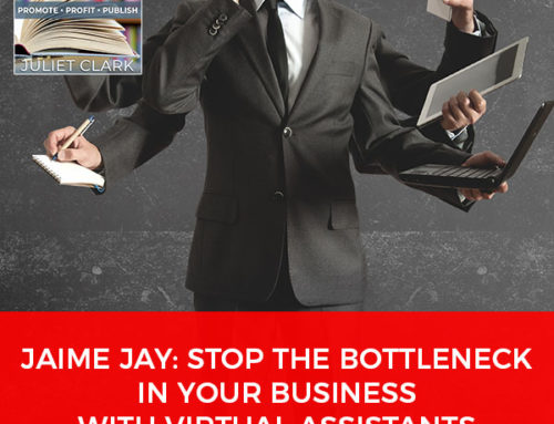 Jaime Jay: Stop The Bottleneck In Your Business With Virtual Assistants