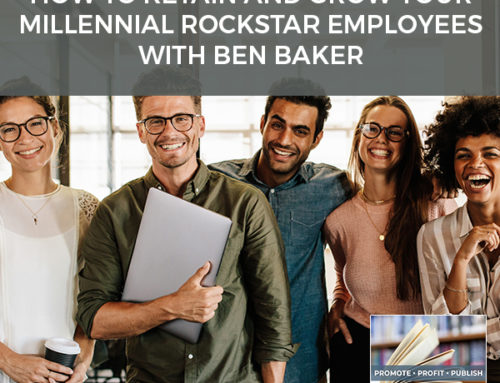 How To Retain And Grow Your Millennial Rockstar Employees with Ben Baker